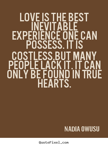 Love quote - Love is the best inevitable experience one can..