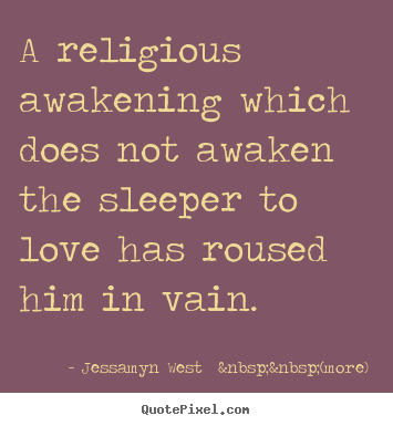Jessamyn West    (more) picture quote - A religious awakening which does not awaken the sleeper.. - Love quotes