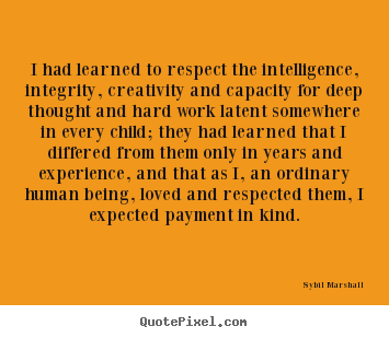Quotes about love - I had learned to respect the intelligence, integrity,..