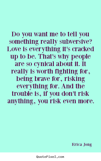 Erica Jong picture quote - Do you want me to tell you something really subversive?.. - Love quote