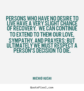 Persons who have no desire to live have a very.. Michio Kushi great love quote