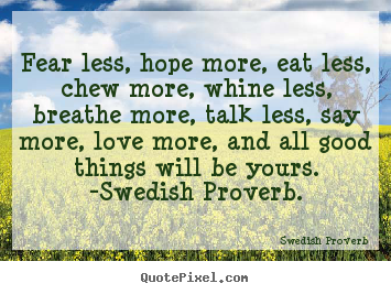 Quotes about love - Fear less, hope more, eat less, chew more,..