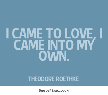 Make personalized picture quote about love - I came to love, i came into my own.