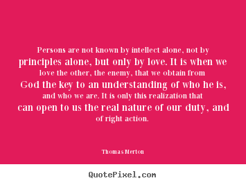Persons are not known by intellect alone,.. Thomas Merton greatest love quotes