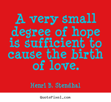 Diy picture quotes about love - A very small degree of hope is sufficient..