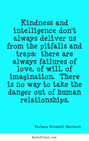 Love quotes - Kindness and intelligence don't always deliver us from the pitfalls..