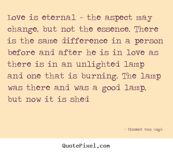 Quotes about love - Love is eternal - the aspect may change, but not the essence. there..