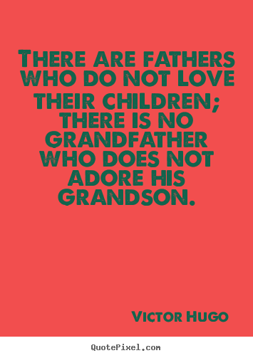 Victor Hugo poster quotes - There are fathers who do not love their children;.. - Love quote