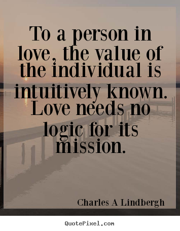 Love quotes - To a person in love, the value of the individual is intuitively..