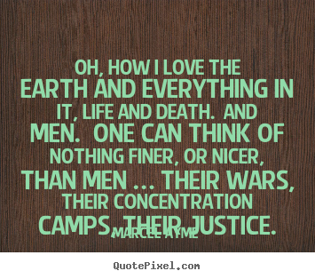 Quotes about love - Oh, how i love the earth and everything in it, life and..