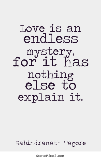 Quotes about love - Love is an endless mystery, for it has nothing..