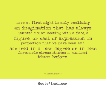 Love quotes - Love at first sight is only realizing an imagination..