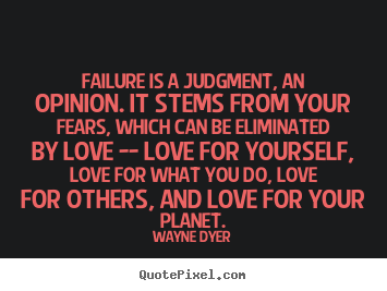 Love quote - Failure is a judgment, an opinion. it stems..