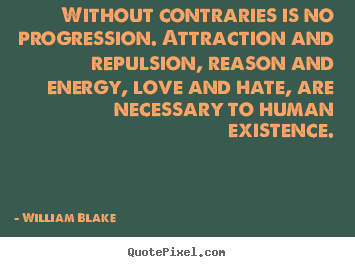 Quote about love - Without contraries is no progression. attraction..