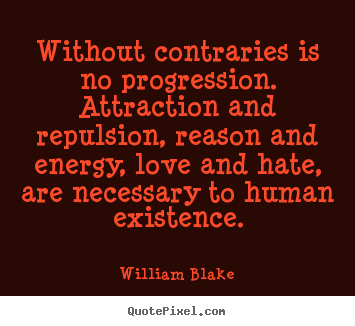 Love quote - Without contraries is no progression. attraction..