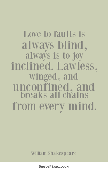 Quote about love - Love to faults is always blind, always is to joy inclined...