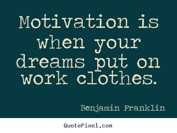 Quotes about motivational - Motivation is when your dreams put on work clothes.