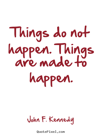 Quotes about motivational - Things do not happen. things are made to happen.
