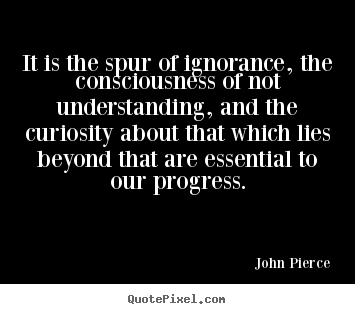 Create graphic picture quotes about motivational - It is the spur of ignorance, the consciousness of not understanding,..