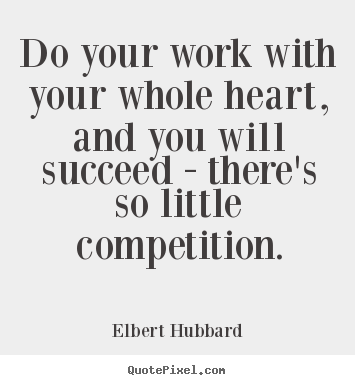 Motivational quotes - Do your work with your whole heart, and you will succeed - there's..