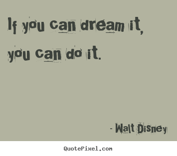 Motivational quotes - If you can dream it, you can do it.