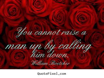 Quotes about motivational - You cannot raise a man up by calling him down.