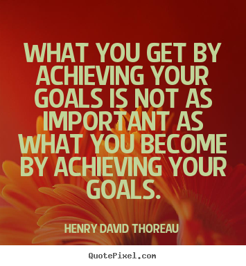 Quote about motivational - What you get by achieving your goals is not as important..