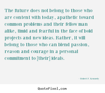 Quotes about motivational - The future does not belong to those who are content..