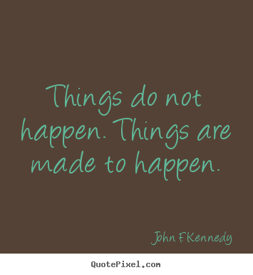 Make poster quote about motivational - Things do not happen. things are made to happen.