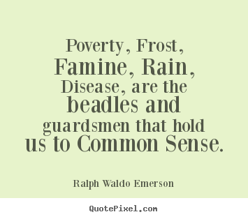 Customize picture quotes about motivational - Poverty, frost, famine, rain, disease, are the..