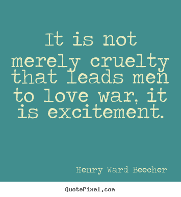 Quotes about motivational - It is not merely cruelty that leads men to love war,..