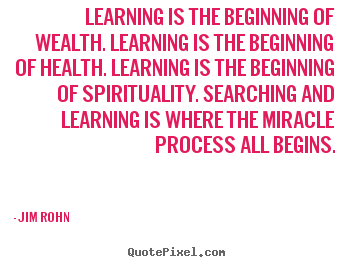 Motivational quotes - Learning is the beginning of wealth. learning..