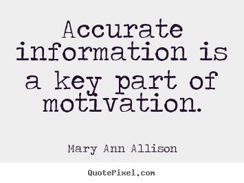 Quotes about motivational - Accurate information is a key part of motivation.