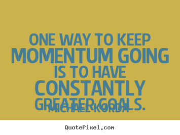 Michael Korda photo quotes - One way to keep momentum going is to have constantly greater.. - Motivational quotes