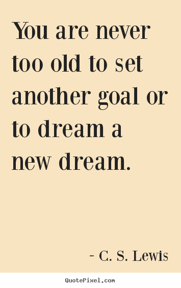 Design picture quotes about motivational - You are never too old to set another goal or..