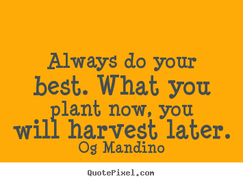 Always do your best. what you plant now, you.. Og Mandino top motivational quotes
