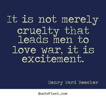 Quotes about motivational - It is not merely cruelty that leads men to love..