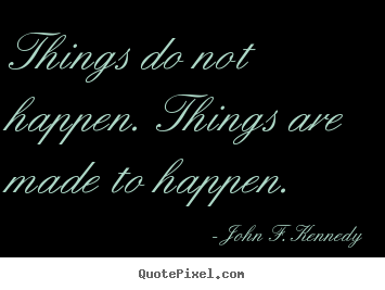 Quote about motivational - Things do not happen. things are made to happen.