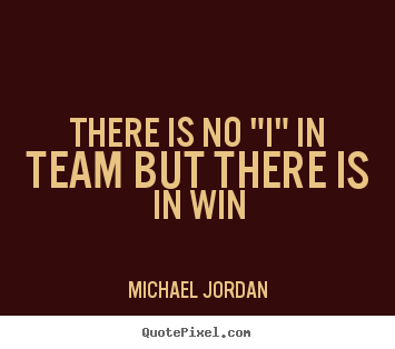 "Michael Jordan image quotes - There is no ""i"" in team but there is in ..."