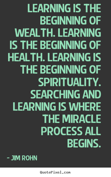 Quote about motivational - Learning is the beginning of wealth. learning is the..