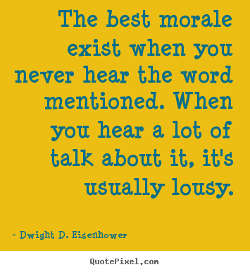 Quotes about motivational - The best morale exist when you never hear the word..