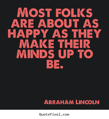 Create graphic picture quotes about motivational - Most folks are about as happy as they make their..
