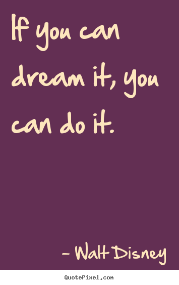 Walt Disney photo quote - If you can dream it, you can do it. - Motivational quotes