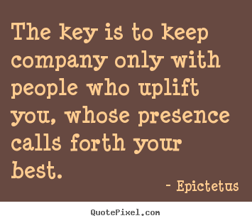 Quote about motivational - The key is to keep company only with people who uplift you,..