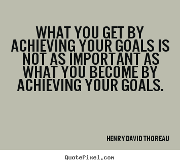 Diy picture quotes about motivational - What you get by achieving your goals is not as important..