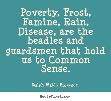 Ralph Waldo Emerson picture quotes - Poverty, frost, famine, rain, disease, are the beadles and guardsmen.. - Motivational quotes