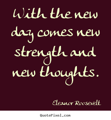 Quote about motivational - With the new day comes new strength and new thoughts.