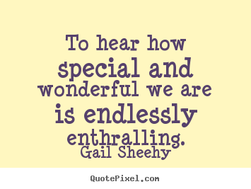 Quotes about motivational - To hear how special and wonderful we are is endlessly..