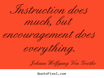 Motivational quotes - Instruction does much, but encouragement does everything.