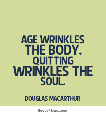 Create your own photo quotes about motivational - Age wrinkles the body. quitting wrinkles the soul.